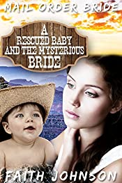 Mail Order Bride: A Rescued Baby and the Mysterious Bride: Clean and Wholesome Western Historical Romance (Frontier Babies and Brides Series Book 9)