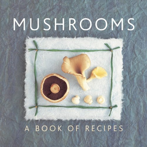 Mushrooms: A Book Of Recipes