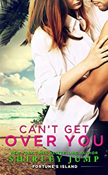 Can't Get Over You (Fortune's Island, Book 2) by [Jump, Shirley]