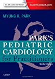 Park's Pediatric Cardiology for Practitioners, Park, Myung K., 0323169511