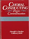 Choral Conducting : Focus on Communication, Decker, Harold A. and Kirk, Colleen, 0131333801