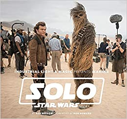Industrial Light & Magic Presents: Making Solo: A Star Wars ...