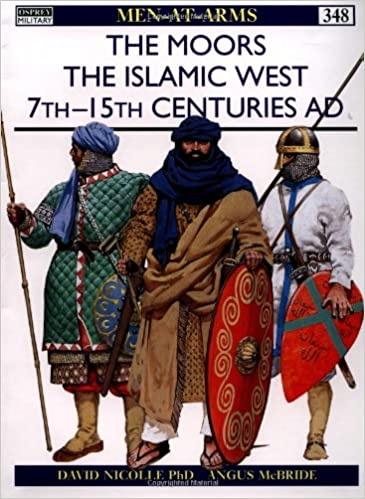 The Moors: The Islamic West 7th-15th Centuries AD (Men-at-Arms)