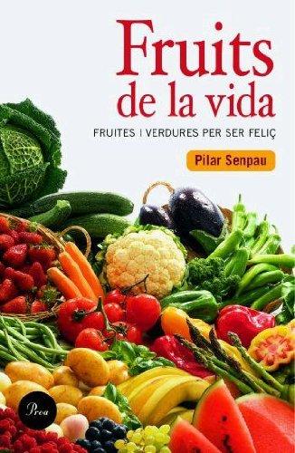 Descargar Libro Fruits De La Vida.: Fruites I Verdures Per Ser Feliç Maria Pilar Senpau Jove