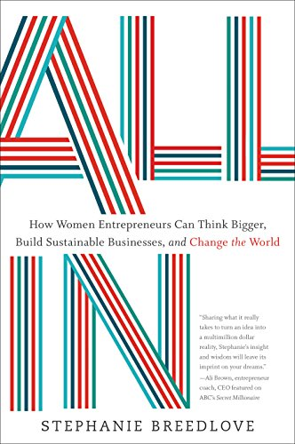 All In: How Women Entrepreneurs Can Think Bigger, Build Sustainable Businesses, and Change the World cover