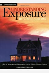 Understanding Exposure: How to Shoot Great Photographs with a Film or Digital Camera (Updated Edition) Paperback