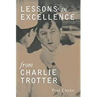 Lessons In Excellence From Charlie Trotter: 75 Ways One Visionary Is Setting a New Standard
