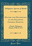 History and Description of the Philippine General Hospital: Manila, Philippine Islands, 1900 to 1911 (Classic Reprint)