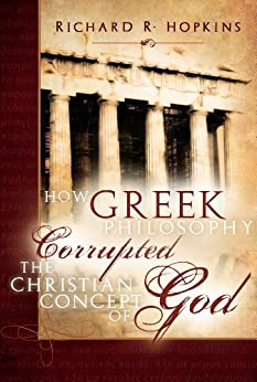 How Greek Philosophy Corrupted the Christian Concept of God by [Hopkins, Richard R.]