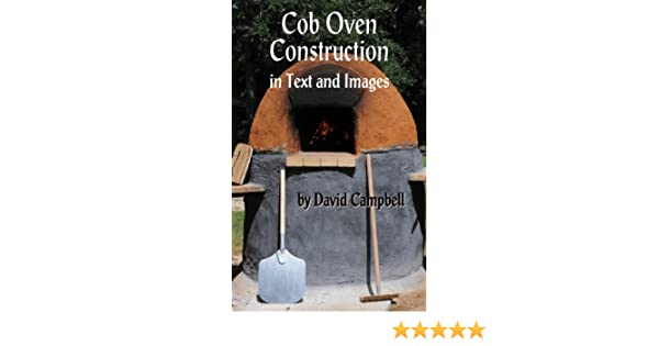 Amazon cob oven construction in text and images ebook david amazon cob oven construction in text and images ebook david campbell kindle store fandeluxe