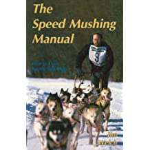 The Speed Mushing Manual: How to Train Racing Sled Dogs