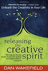 Releasing the Creative Spirit : Unleashing the Creativity in Your Life