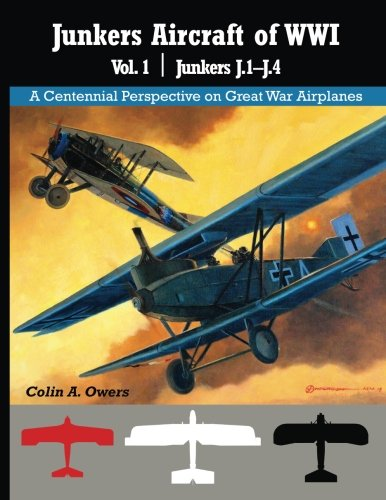 Junkers Airplanes of WWI: Volume 1: J.1-J.4 (A Centennial Perspective on Great War Airplanes) (Volume 30)
