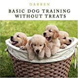 Basic Dog Training Without Treats, Darren, 143890956X