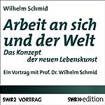 Arbeit an sich und der Welt: Das Konzept der neuen Lebenskunst | Wilhelm Schmid