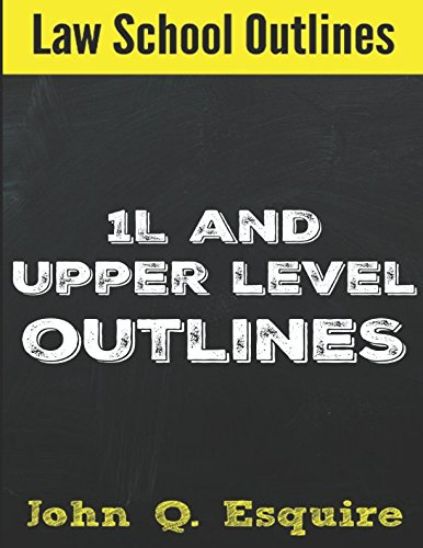 Law School Outlines: 1L and Upper Level Outlines