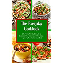 The Everyday Cookbook: 101 Family-Friendly Salad, Soup, Casserole, Slow Cooker and Skillet Recipes Inspired by The Mediterranean Diet (Free Gift): One-pot and Dump Dinner Cookbooks (Fitness Book 2)
