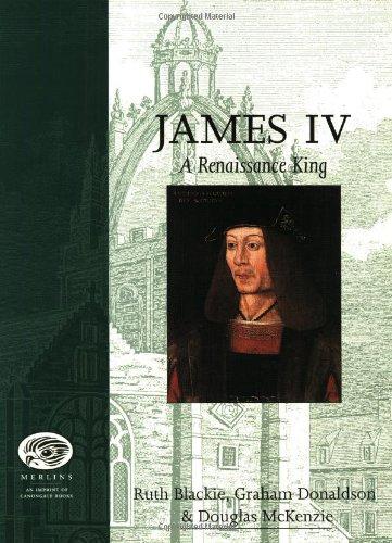 James IV: A Renaissance King (Merlin Histories S.) Ruth Blackie