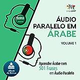 Áudio Paralelo em Árabe - Aprender Árabe com 501 Frases em Áudio Paralelo [Parallel Audio in Arabic - Learn Arabic with 501 Phrases in Parallel Audio]