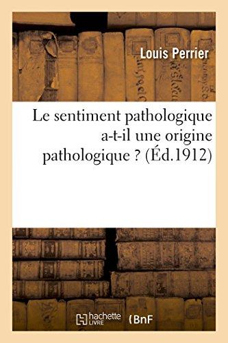 Le Sentiment Pathologique A-T-Il Une Origine Pathologique ? (Sciences) (French Edition)
