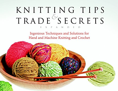 Knitting Tips & Trade Secrets: Clever Solutions for Better Hand Knitting, Machine Knitting and Crocheting ()