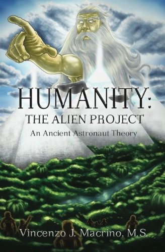 Humanity: The Alien Project  An Ancient Astronaut Theory