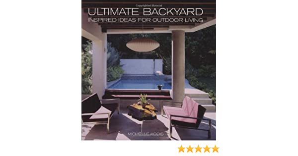 Ultimate Backyards: Inspired Ideas for Outdoor Living: Amazon.es ...