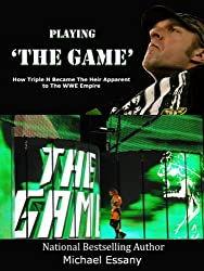 Playing The Game: How Triple H Became the Heir Apparent to the WWE Empire