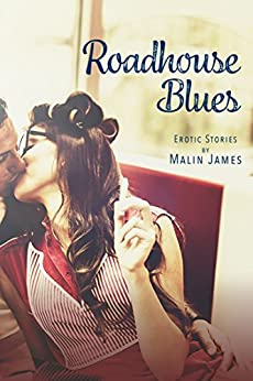 Roadhouse Blues: Erotic Fiction by [James, Malin]