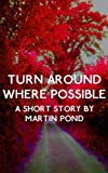 Turn Around Where Possible