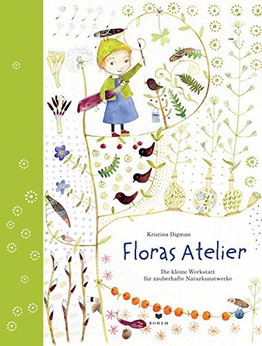 Floras Atelier: Die kleine Werkstatt für zauberhafte Naturkunstwerke