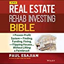 The Real Estate Rehab Investing Bible: A Proven-Profit System for Finding, Funding, Fixing, and Flipping Houses...Without Lifting a Paintbrush Audiobook by Paul Esajian Narrated by Christopher Price