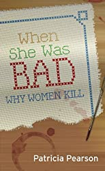 When She Was Bad: Why Women Kill