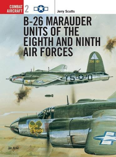 B26 Marauder Units (B-26 Marauder Units of the Eighth and Ninth Air Forces (Osprey Combat Aircraft 2) by Jerry Scutts (1997-05-15))