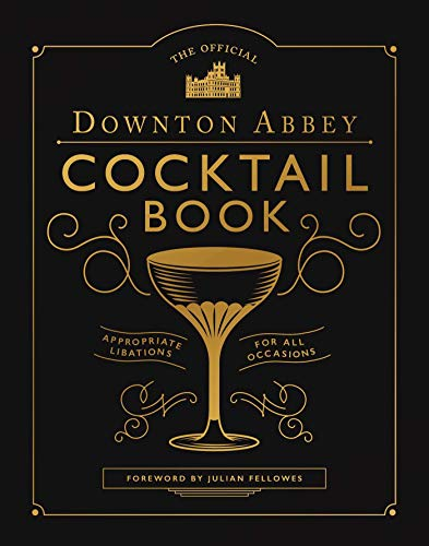 The Official Downton Abbey Cocktail Book: Appropriate Libations for All