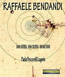 Raffaele Bendandi: Una storia, una teoria, un metodo (Italian Edition)