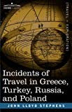 Incidents of Travel in Greece, Turkey, Russia, and Poland, John Stephens, 1602061297