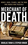 img - for Merchant of Death: Money, Guns, Planes, and the Man Who Makes War Possible by Stephen Braun, Farah, Douglas(April 1, 2008) Paperback book / textbook / text book