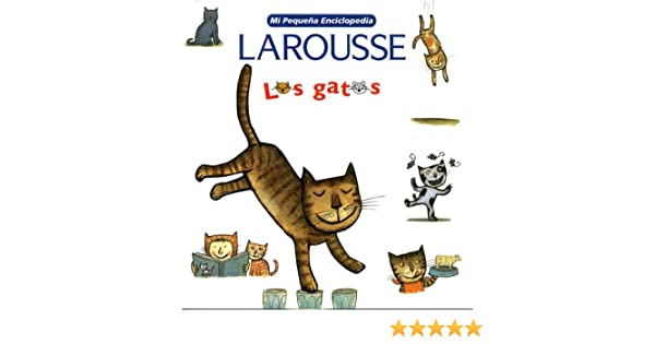 Mi Pequena Enciclopedia: Los Gatos: My Little Encyclopedia: Cats (Spanish Edition): Editors of Larousse (Mexico): 0009702214432: Amazon.com: Books