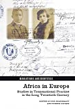Africa in Europe: Studies in Transnational Practice in the Long Twentieth Century (Migrations and Identities)
