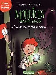 Mordicus, apprenti sorcier 3 - Formule pour coincer un menteur par Éric Chevreau