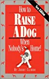 img - for How to Raise a Dog When Nobody's Home by Jerry Climer (1991-08-01) book / textbook / text book