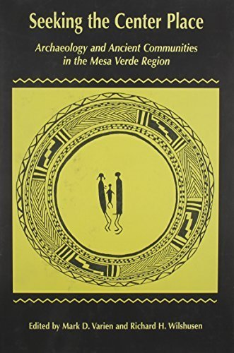 Seeking The Center Place: Archaeology and Ancient Communities in the Mesa Verde Region by Mark D. Varien (2002) - Center Mesa La Shopping