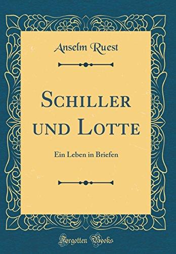 Schiller und Lotte: Ein Leben in Briefen (Classic Reprint) (German Edition)