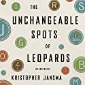 The Unchangeable Spots of Leopards Audiobook by Kristopher Jansma Narrated by Edoardo Ballerini
