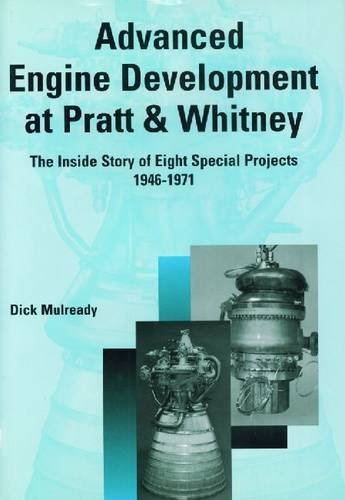 - Advanced Engine Development at Pratt and Whitney: The Inside Story of Eight Special Projects, 1946-1971