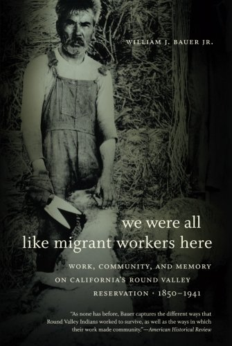 We Were All Like Migrant Workers Here  Work  Community  And Memory On Californias Round Valley Reservation  1850 1941
