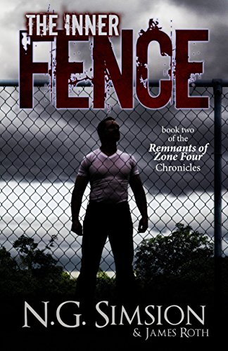 The Inner Fence: a dystopian post-apocalyptic science fiction series (Remnants of Zone Four Chronicles Book 2) by [Simsion, N. G., Roth, James]