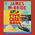 Five-Carat Soul Audiobook by James McBride Narrated by Arthur Morey, Nile Bullock, Prentice Onayemi, Dominic Hoffman