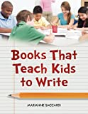 Books That Teach Kids to Write, Marianne C. Saccardi, 1598844512